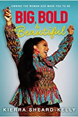 Big, Bold, and Beautiful: Owning the Woman God Made You to Be Kindle Edition