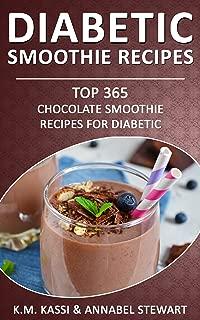 Diabetic Smoothie Recipes: Top 365 Chocolate Smoothie Recipes for Diabetic