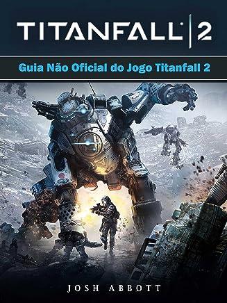 Guia Não Oficial Do Jogo Titanfall 2