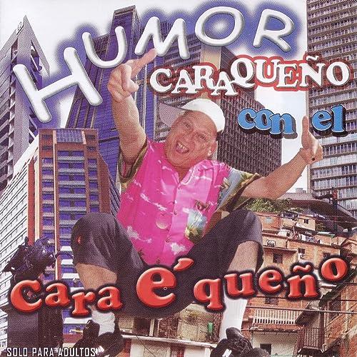 Humor Caraqueño Con el Cara E Queño (En Vivo) [Explicit]