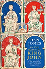 In the Reign of King John: A Year in the Life of Plantagenet England Kindle Edition