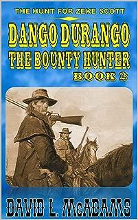 Dango Durango - The Bounty Hunter Series - Book 2: The Hunt for Zeke Scott (The Bounty Hunter Western Series 1)