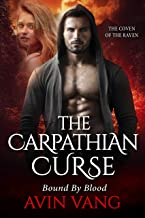 The Carpathian Curse: A Dark Paranormal Vampire Romance Bound By Blood (The Coven Of The Raven Book 1)