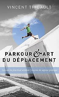 Parkour & Art du déplacement: Lessons in practical wisdom - Leçons de sagesse pratique