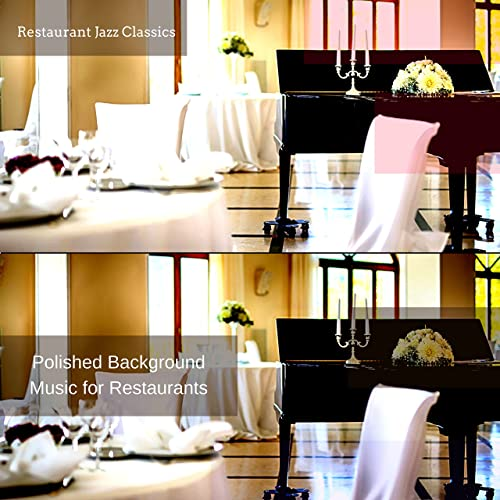 Polished Background Music For Restaurants By Restaurant Jazz