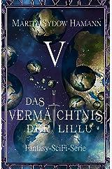 Das Vermächtnis der Lil'Lu (5): Fantasy-SciFi-Serie (Das Vermächtnis der Lil'Lu Serie) Kindle Ausgabe