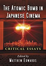 The Atomic Bomb in Japanese Cinema: Critical Essays