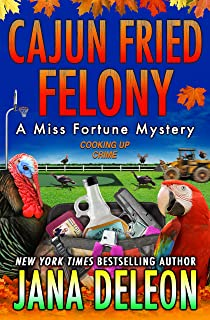 Cajun Fried Felony (Miss Fortune Mysteries Book 15)