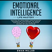 Emotional Intelligence Life Mastery: Practical self development guide for success in business and your personal life. Improve your Social Skills, NLP, ... Building, CBT & Self Discipline.