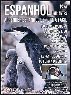 Espanhol para Iniciantes - Aprender Espanhol de Forma Fácil : 50 Novas imagens de Pinguins e 50 Novos diálogos com textos ...