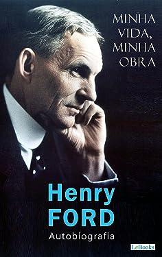 FORD: Minha vida, minha obra: Autobiografia (Os Empreendedores) (Portuguese Edition)