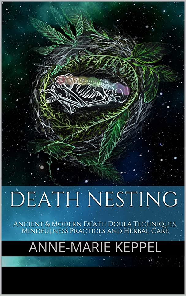 城おセラフDeath Nesting: Ancient & Modern Death Doula Techniques, Mindfulness Practices and Herbal Care (English Edition)