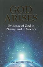 God Arises Evidence of God in Nature and in Science (With Colour Pictures)