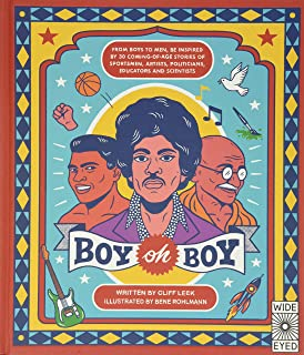 Boy Oh Boy: From Boys to Men, Be Inspired by 30 Coming-Of-Age Stories of Sportsmen, Artists, Politicians, Educators and Sc...