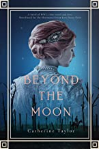 Beyond The Moon: A Haunting Debut Novel Of Time Travel And WW1