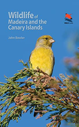 Wildlife of Madeira and the Canary Islands: A Photographic Field Guide to Birds, Mammals, Reptiles, Amphibians, Butterflies and Dragonflies