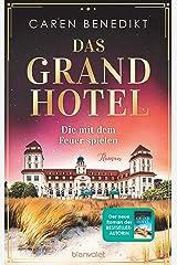 Das Grand Hotel - Die mit dem Feuer spielen: Roman (Die Grand-Hotel-Saga 2) Kindle Ausgabe