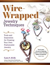 Wire-Wrapped Jewelry Techniques: Tools and Inspiration for Creating Your Own Fashionable Jewelry (Fox Chapel Publishing) 30 Expert Wire-Wrapping Techniques Step-by-Step, plus 8 Stylish Projects