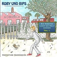 Roby und Bips: Ein Roboter lernt die Welt kennen 1