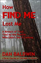How FIND ME Lost Me: A Breach of Trust Told by the Psychic  Who Didn't See It Coming. - A Do as I Say Not as I Did Book for Writers