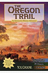 The Oregon Trail: An Interactive History Adventure (You Choose: History) Kindle Edition