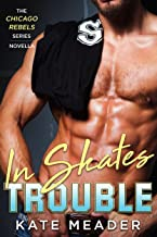 In Skates Trouble (The Chicago Rebels Series) (English Edition)