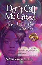 Don't Call Me Crazy! I'm Just in Love with God: 2nd Edition