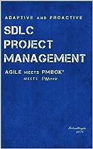Adaptive & Proactive SDLC Project Management: Agile meets PMBOK, meets PM you