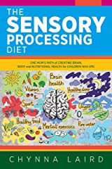 The Sensory Processing Diet: One Mom's Path of Creating Brain, Body and Nutritional Health for Children with SPD (Raising Sensational Kids) Kindle Edition