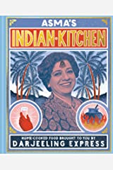 Asma's Indian Kitchen: Home-cooked food brought to you by Darjeeling Express Kindle Edition