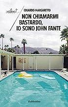 Non chiamarmi bastardo, io sono John Fante (Italian Edition)