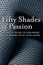 Fifty Shades of Passion: An Erotic Guide to Exploring Fifty Shades With Your Lover