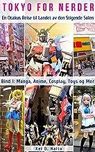 Tokyo for Nerder — En Otakus Reise til Landet av den Stigende Solen : Bind 1: Manga, Anime, Cosplay, Toys og Mer (Norwegian Edition)