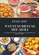 Heute: Patatas Bravas mit Aioli: Discover Entdecke Découvrir (German Edition)