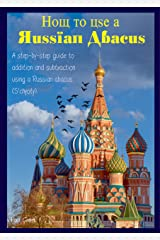 How To Use A Russian Abacus: A step-by-step guide to addition and subtraction using a Russian abacus (S'chyoty) Kindle Edition