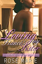 Loving My Fiancé's Sister: Arresting Temptation Book One (English Edition)