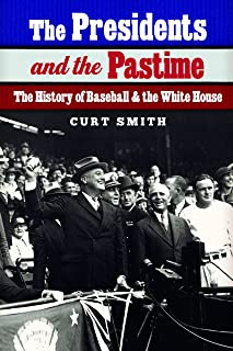 The Presidents and the Pastime: The History of Baseball and the White House