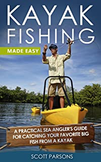 Kayak Fishing: A Practical Sea Angler's Guide for Catching Your Favorite Big Fish from a Kayak (Kayaking)