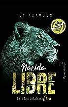 Nacida Libre: La historia de la leona Elsa (ENSAYO) (Spanish Edition)