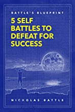 Battle's Blueprint: 5 Self Battles to Defeat for Success (English Edition)