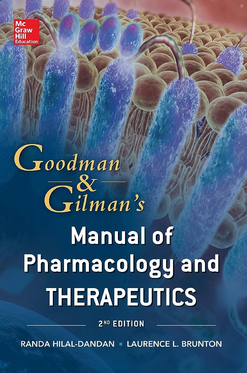 の中で突然悪質なGoodman and Gilman Manual of Pharmacology and Therapeutics, Second Edition (Goodman and Gilman's Manual of Pharmacology and Therapeutics) (English Edition)
