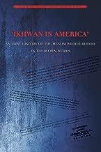 Ikhwan in America: An Oral History of the Muslim Brotherhood in Their Own Words (Muslim Brotherhood Archival Series Book 2)