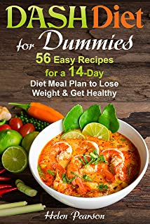DASH Diet for Dummies: 56 Easy Recipes for a 14-Day Diet Meal Plan to Lose Weight and Get Healthy (DASH Dieting Book 1)
