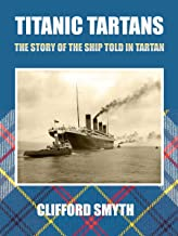 Titanic Tartans: The Story of the Ship told in Tartan