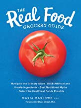 The Real Food Grocery Guide: Navigate the Grocery Store, Ditch Artificial and Unsafe Ingredients, Bust Nutritional Myths, ...
