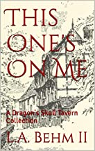 This One's On Me: A Dragon's Skull Tavern Collection