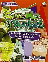 Give Me a Bucket, Grades 4-8: A Rockin' Collection for Bucket Ensemble