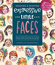 Drawing and Painting Expressive Little Faces:Step-by-Step Techniques for Creating People and Portraits with Personality--Explore Watercolors, Inks, Markers, and More (English Edition)