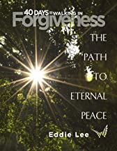 40 Days: Walking In Forgiveness: The Path to Eternal Peace