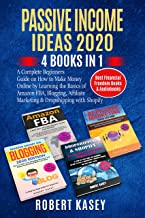 Passive Income Ideas 2020: 4 Books in 1 - A Complete Beginners Guide on How to Make Money Online by Learning the Basics of Amazon FBA, Blogging, Affiliate ... (Best Financial Freedom Books & Audiobooks)